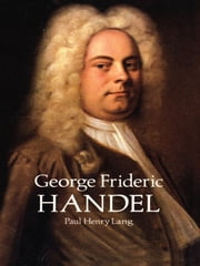 George Frideric Handel ebook by Paul Henry Lang