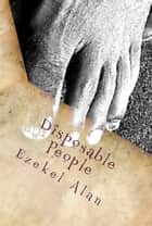 Disposable People: Inspired by true events ebook by Ezekel Alan