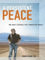 A Persistent Peace ebook by John Dear,SJ,Martin Sheen