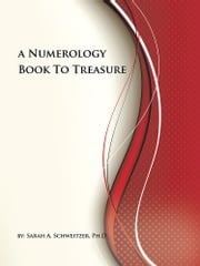 A Numerology Book To Treasure ebook by Sarah A. Schweitzer, Ph.D.