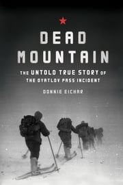 Dead Mountain - The True Story of the Dyatlov Pass Incident ebook by Donnie Eichar