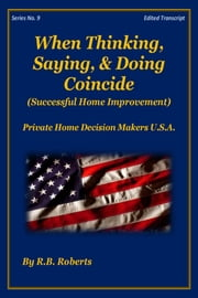 When Thinking, Saying, & Doing Coincide (Successful Home Improvement) - Series No. 9 - [PHDMUSA] ebook by RB Roberts
