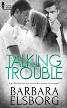 Talking Trouble ebook by Barbara Elsborg