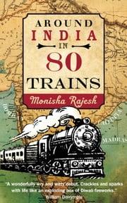 Around India in 80 Trains ebook by Monisha Rajesh
