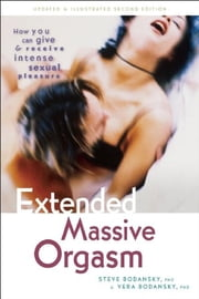 Extended Massive Orgasm - How you can give and receive intense sexual pleasure ebook by Ph.D. Steve Bodansky,Ph.D. Vera Bodansky