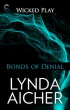 Bonds of Denial: Book Five of Wicked Play ebook by Lynda Aicher