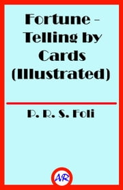Fortune-Telling by Cards (Illustrated) ebook by P. R. S. Foli