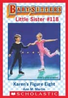 Karen's Figure Eight (Baby-Sitters Little Sister #118) ebook by Ann M. Martin