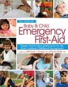Baby & Child Emergency First-Aid - Simple Step-By-Step Instructions for the Most Common Childhood Emergencies ebook by Mitchell J. Einzig, Paula Kelly