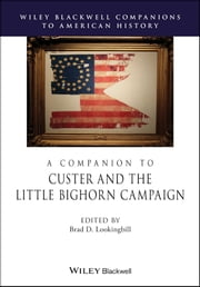A Companion to Custer and the Little Bighorn Campaign ebook by Brad D. Lookingbill