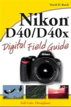 Nikon D40 / D40x Digital Field Guide ebook by David D. Busch