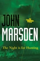 The Night is for Hunting: Tomorrow Series 6 ebook by John Marsden