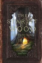 The Starlit Wood - New Fairy Tales ebook by Navah Wolfe, Dominik Parisien