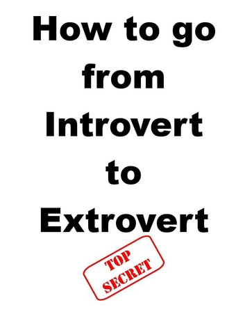 How to Go From Introvert to Extrovert ebook by Steve Pavlina,Joe Abraham