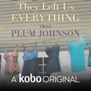 They Left Us Everything - A Memoir audiobook by Plum Johnson