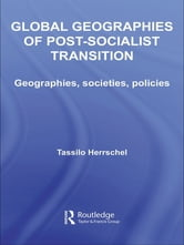 Global Geographies of Post-Socialist Transition - Geographies, societies, policies ebook by Tassilo Herrschel