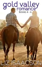 Gold Valley Romance Boxed Set, Books 4 - 6 - Between the Reins, Over the Moon, Under the Bridge ebook by Liz Isaacson