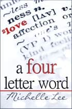 A Four Letter Word ebook by Michelle Lee