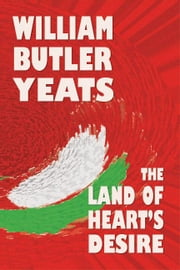 The Land of Heart's Desire ebook by Yeats, William Butler