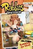 Case File #4 Rabbids Go Viral ebook by David Lewman, Patrick Spaziante