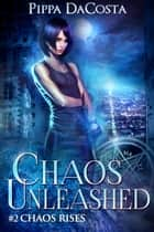 Chaos Unleashed ebook by Pippa DaCosta