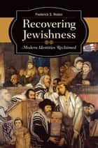 Recovering Jewishness: Modern Identities Reclaimed ebook by Frederick S. Roden