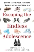 Escaping the Endless Adolescence ebook by Joseph Allen,Claudia Worrell Allen