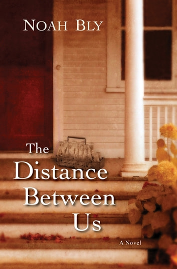 The Distance Between Us - A Novel ebook by Noah Bly