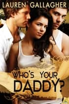 Who's Your Daddy? ebook by Lauren Gallagher