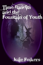 Time Bandits and the Fountain of Youth ebook by Julie Folkers