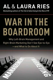 War in the Boardroom - Why Left-Brain Management and Right-Brain Marketing Don't See Eye-to-Eye--and What to Do About It ebook by Al Ries,Laura Ries
