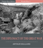 The Diplomacy of the Great War (Illustrated Edition) ebook by Arthur Bullard