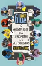 Group Glue ebook by Jeffrey T. Cook