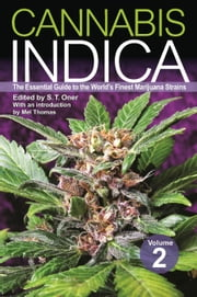 Cannabis Indica Volume 2: The Essential Guide to the World's Finest Marijuana Strains - The Essential Guide to the World's Finest Marijuana Strains ebook by S. T. Oner,Mel Thomas
