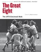 The Great Eight - The 1975 Cincinnati Reds ebook by Society for American Baseball Research (SABR), Mark Armour