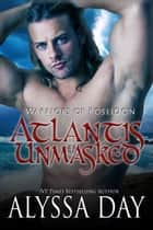 Atlantis Unmasked - Warriors of Poseidon ebook by Alyssa Day