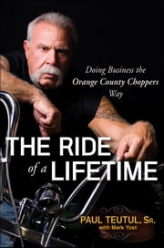 The Ride of a Lifetime - Doing Business the Orange County Choppers Way ebook by Paul  Teutul