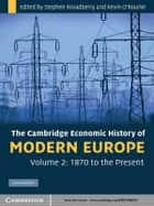 The Cambridge Economic History of Modern Europe: Volume 2, 1870 to the Present ebook by Stephen Broadberry, Kevin H. O'Rourke