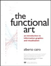 The Functional Art - An introduction to information graphics and visualization ebook by Alberto Cairo