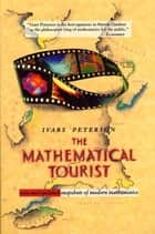 The Mathematical Tourist - New and Updated Snapshots of Modern Mathematics ebook by Ivars Peterson