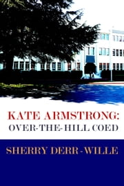 Kate Armstrong: Over-The-Hill Coed ebook by Sherry Derr-Wille
