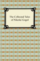 The Collected Tales of Nikolai Gogol ebook by Nikolai Gogol