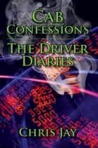 Cab Confessions The Driver Diaries ebook by Chris Jay