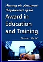 Meeting the Assessment Requirements of the Award in Education and Training ebook by Nabeel Zaidi