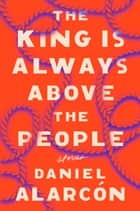 The King Is Always Above the People ebook by Daniel Alarcón