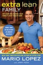 Extra Lean Family - Get Lean and Achieve Your Family's Best Health Ever ebook by Mario Lopez, Jimmy Pena