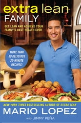 Extra Lean Family - Get Lean and Achieve Your Family's Best Health Ever ebook by Mario Lopez,Jimmy Pena