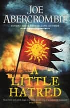 A Little Hatred - Book One ebook by Joe Abercrombie