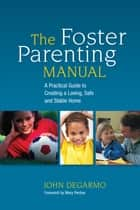 The Foster Parenting Manual ebook by John DeGarmo,Mary Perdue