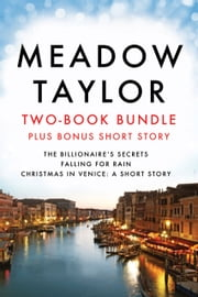 Meadow Taylor Two-Book Bundle (plus bonus short story) - The Billionaire's Secrets, Falling for Rain, and Christmas in Venice: A Short Story ebook by Meadow Taylor